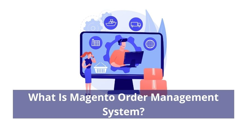 What Is Magento Order Management System?