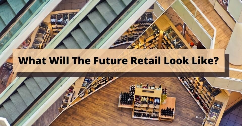 What Will The Future Retail Look Like