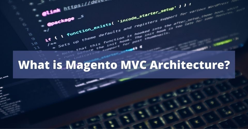 What is Magento MVC Architecture?