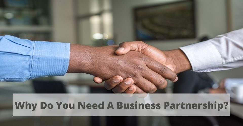 Why Do You Need A Business Partnership?