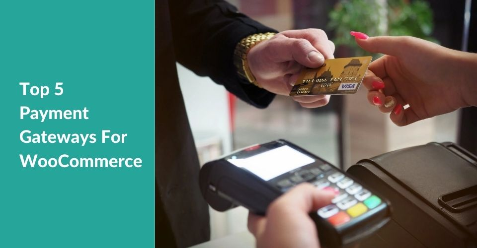 Top 5 Payment Gateways For WooCommerce