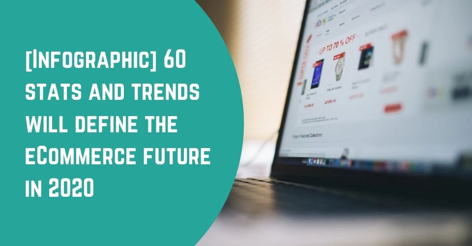[Infographic] 60 stats and trends will define the eCommerce future in 2020!