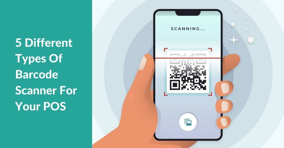 5 Different Types Of Barcode Scanner For Your POS