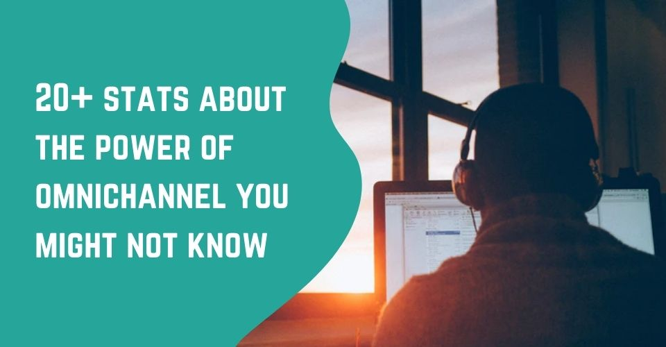 20+ stats about the power of omnichannel you might not know!