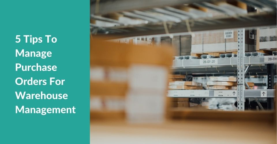 5 Tips To Manage Purchase Orders For Warehouse Management