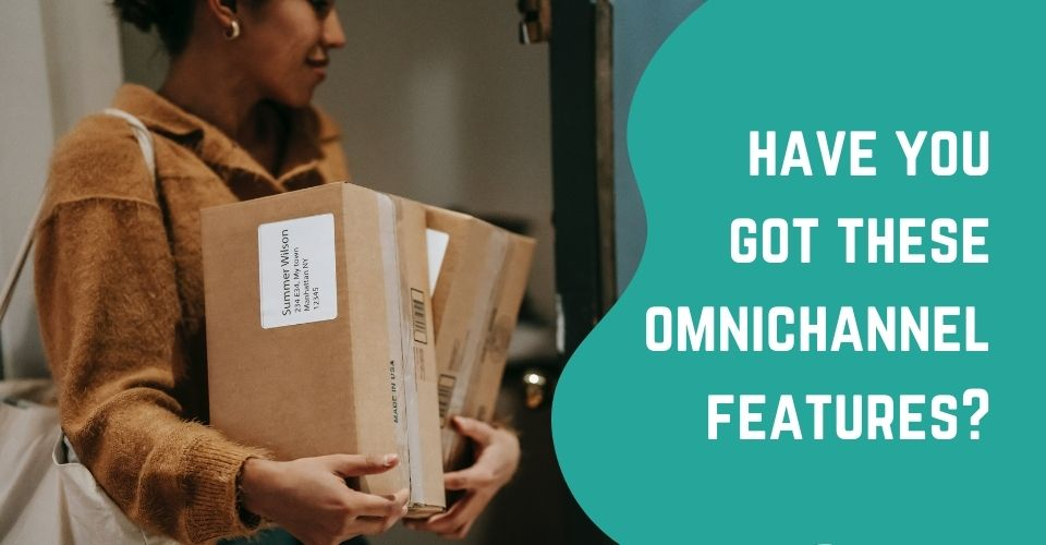 Have You Got These Omnichannel Features?