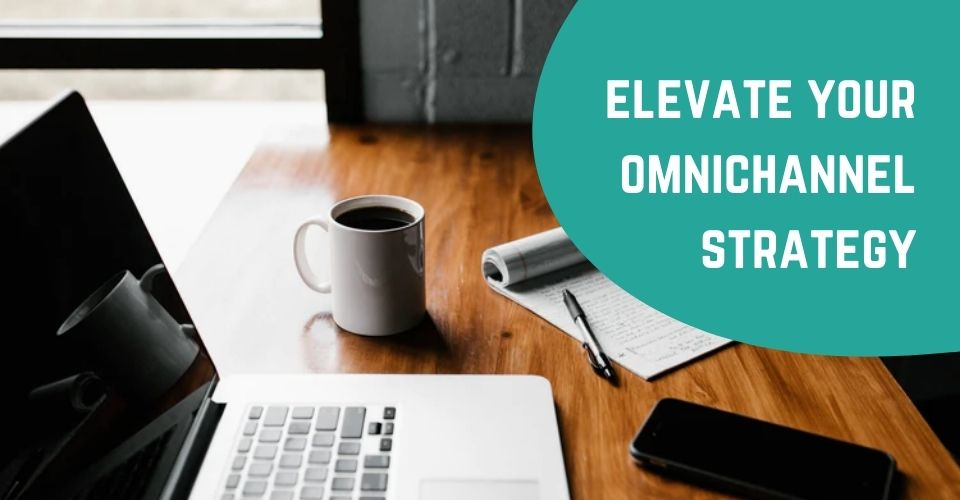 Elevate Your Omnichannel Strategy