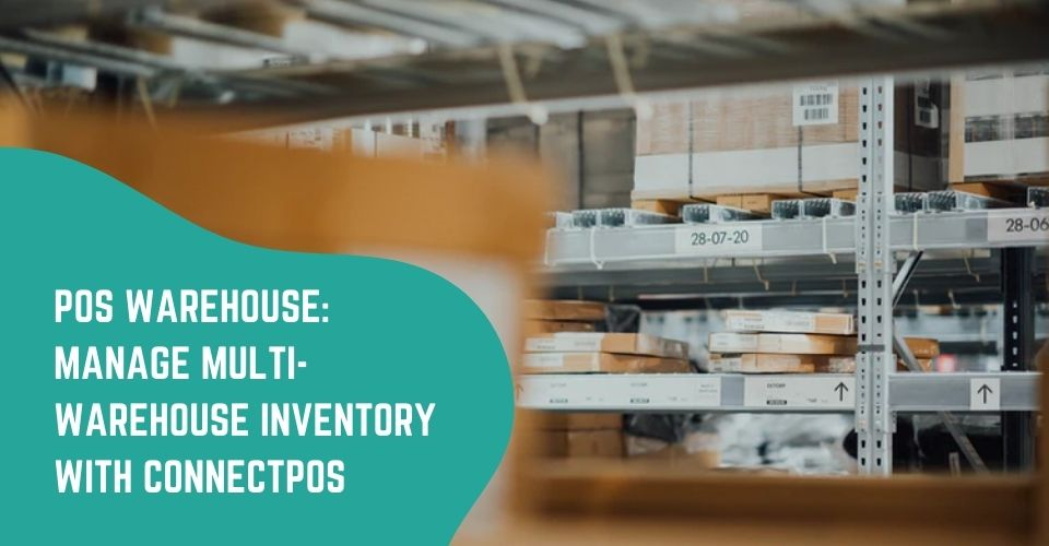 POS Warehouse: Manage Multi-warehouse Inventory with ConnectPOS