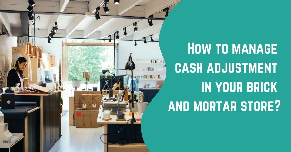 How To Manage Cash Adjustment At Your Brick-And-Mortar Store?