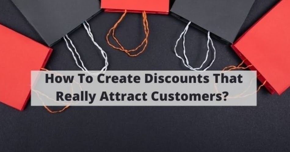 How To Create Discounts That Really Attract Customers?