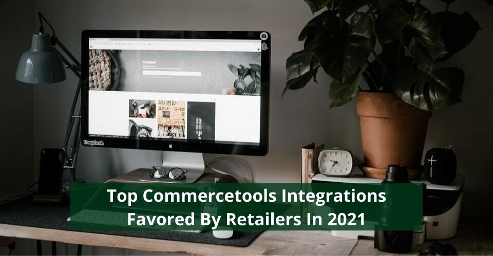 Top Commercetools Integrations Favored By Retailers In 2021