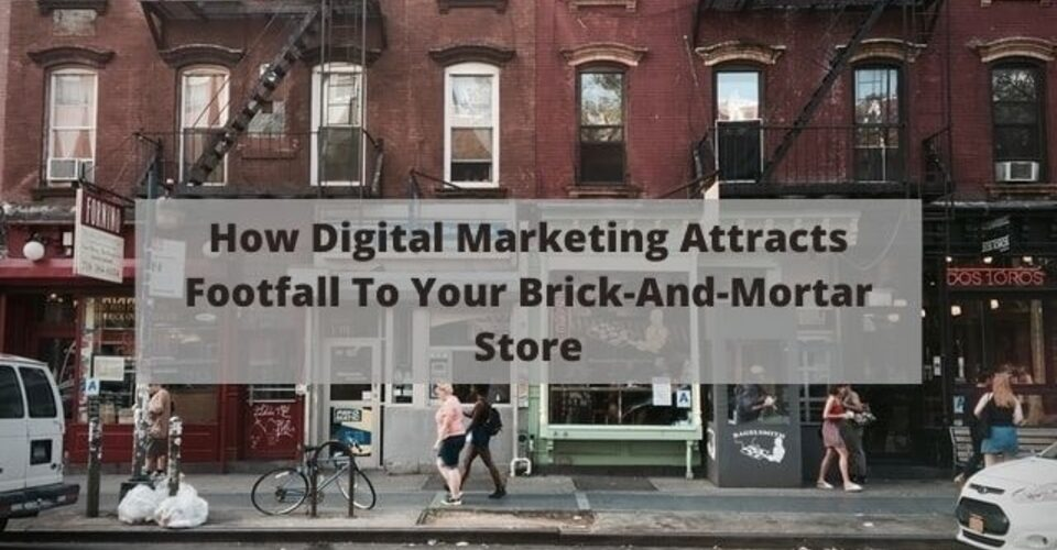 How Digital Marketing Attract Footfall To your brick and mortar store
