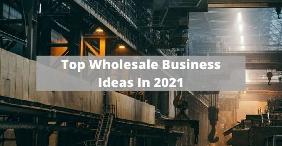 top wholesale business ideas in 2021