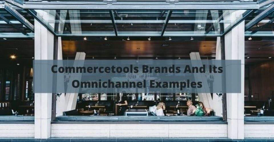 Commercetools brands and its omnichannel example