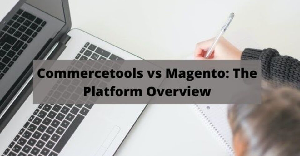 Commercetools vs Magento: The Platform Overview