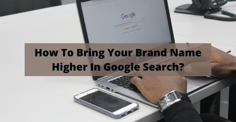 How to bring your brand names higher in Google Search