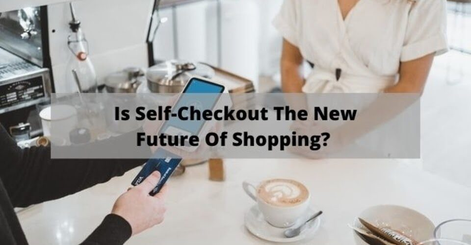 is self-checkout the new future of shopping