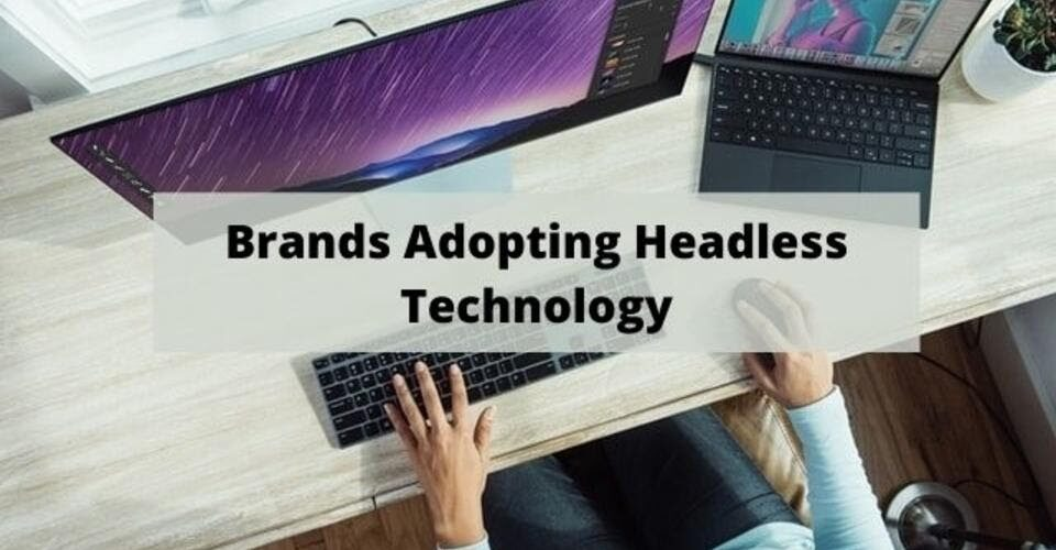 Brands adopting headless technology