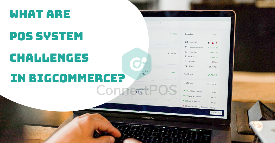 What Are POS System Challenges In BigCommerce?